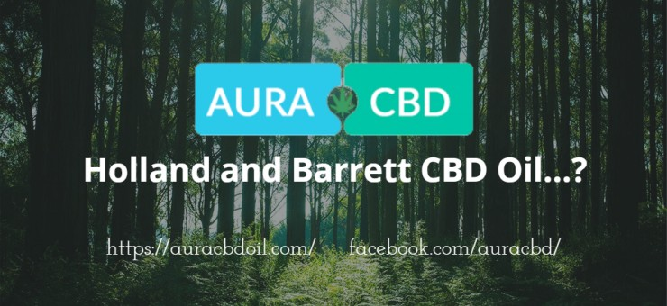Holland and Barrett CBD Oil – Truly Worth it?